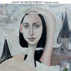 "Antoine Loyer ""Chant de recrutement"" [PREORDER]"